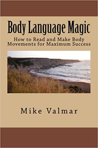 Body Language Magic: How to Read and Make Body Movements for Maximum Success