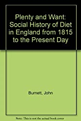 Plenty and Want: Social History of Diet in England from 1815 to the Present Day