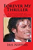 Forever My Thriller: A Collection Of Michael Jackson Poetry And Short Stories