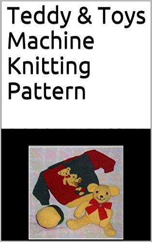 Teddy & Toys Machine Knitting Pattern