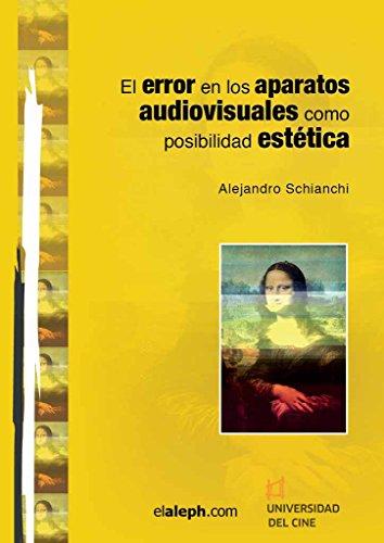 Descargar Libro El Error En Los Aparatos Audiovisuales Como Posibilidad Estética Alejandro Schianchi