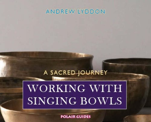Working with Singing Bowls:  A Sacred Journey
