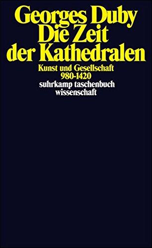 Die Zeit Der Kathedralen  Kunst Und Gesellschaft 980–1420  Suhrkamp Taschenbuch Wissenschaft