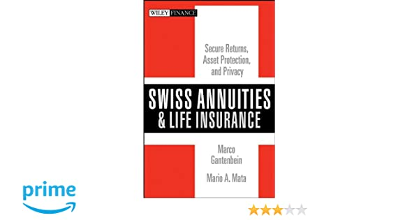 Swiss Annuities and Life Insurance: Secure Returns, Asset Protection, and Privacy (Wiley Finance)
