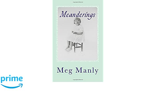 Meanderings: Memories of Life in the 20's, 30's and beyond