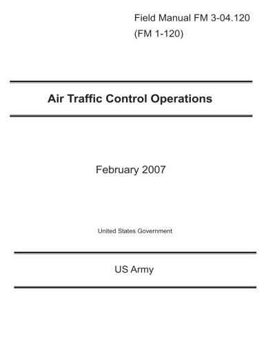 Field Manual FM 3-04.120 (FM 1-120) Air Traffic Control Operations February - Faa Traffic Air Control