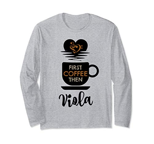 First Coffee Then Viola Classical Music Lover Violist Unisex Long Sleeve T-Shirt