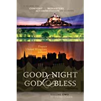 Good Night & God Bless [II]: A Guide to Convent & Monastery Accommodation in Europe - Volume Two: France, United Kingdom, and Ireland: 2