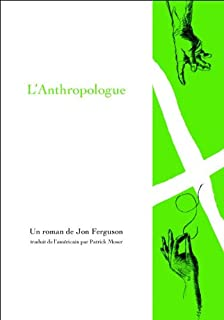 L'anthropologue : roman, Ferguson, Jon