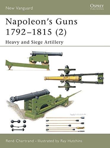 Read Online Napoleon's Guns 1792–1815 (2): Heavy and Siege Artillery (New Vanguard) (v. 2) pdf