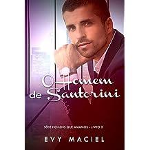 O Homem De Santorini: Só prometa se for cumprir (Homens Que Amamos Livro 3)