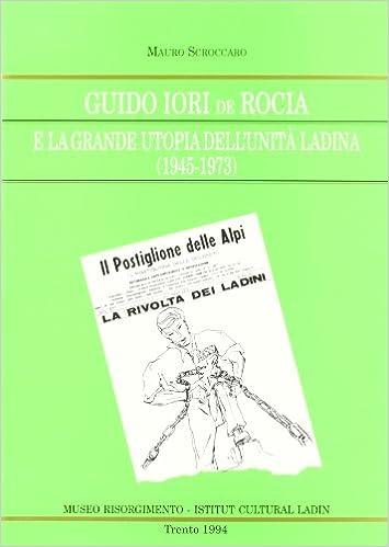 Guido Jori de Rocia e la grande utopia dell'unità ladina (1945-1973)
