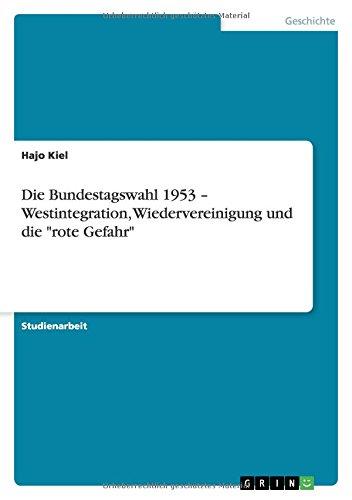 """Die Bundestagswahl 1953 - Westintegration, Wiedervereinigung und die """"rote Gefahr"""" (German Edition) pdf epub"""
