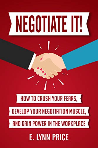 Negotiate It!: How to Crush Your Fears, Develop Your Negotiation Muscle, and Gain Power in the Workplace (Best Alternative Careers For Lawyers)