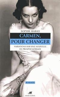 Carmen, pour changer : variations sur une nouvelle de Prosper Merimée, Rabau, Sophie