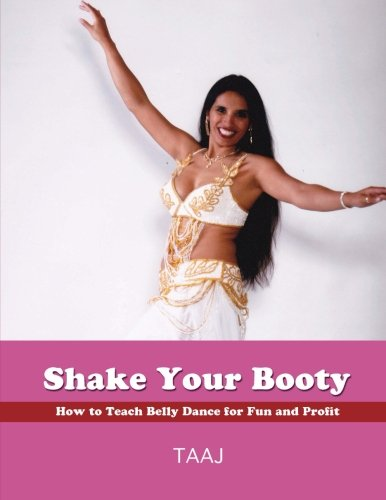 Shake Your Booty: How to Teach Belly Dance for Fun and Profit