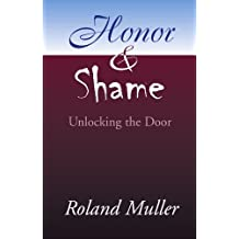 Honor and Shame: Unlocking the Door by Roland Muller (2001-03-28)