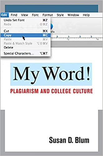 My Word!: Plagiarism and College Culture: Susan D  Blum