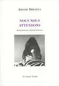 Nous nous attendons : Reconnaissance à Gérard Schlosser par Ariane Dreyfus