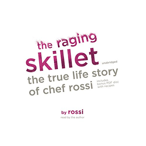 The Raging Skillet: The True Life Story of Chef Rossi by Blackstone Audio, Inc.