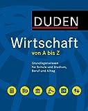 Duden Wirtschaft von A bis Z: Grundlagenwissen für Schule und Studium, Beruf und Alltag (Duden Spezialwörterbücher)