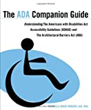 The ADA Companion Guide: Understanding the Americans with Disabilities Act Accessibility Guidelines (ADAAG) and the Architectural Barriers Act (ABA)