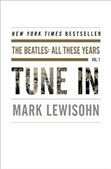 Tune In: The Beatles: All These Years by [Lewisohn, Mark]