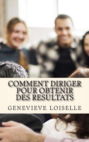 Comment diriger pour obtenir des resultats: Ce guide vous revele les trois (03) concepts clés à maitriser pour que votre équipe se surpasse en permanence. (French Edition) pdf epub