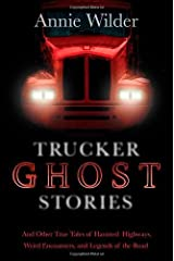 Trucker Ghost Stories: And Other True Tales of Haunted Highways, Weird Encounters, and Legends of the Road by Annie Wilder (2012-08-07) Paperback