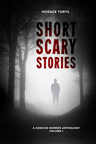 Horace Shorts - Short Scary Stories: Volume I: A Concise Horror Anthology