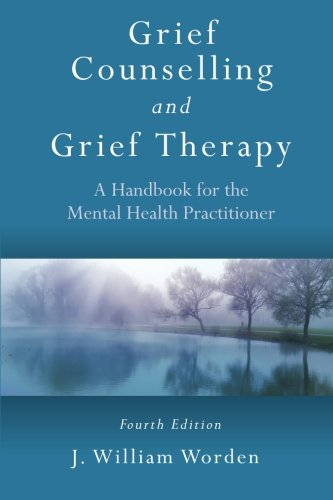 Grief Counselling and Grief Therapy: A Handbook for the Mental Health Practitioner, Fourth Edition