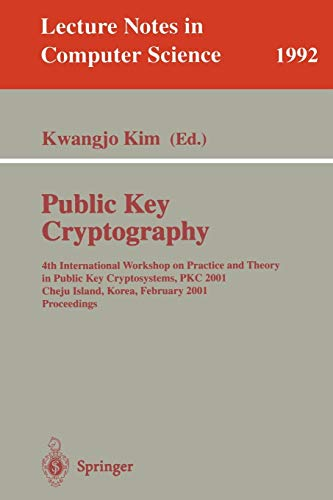 Public Key Cryptography: 4th International Workshop on Practice and Theory in Public Key Cryptosystems, PKC 2001, Cheju Island, Korea, February 13-15, ... (Lecture Notes in Computer Science) (Encryption Key Management Best Practices)