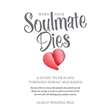 When Your Soulmate Dies: A Guide to Healing Through Heroic Mourning