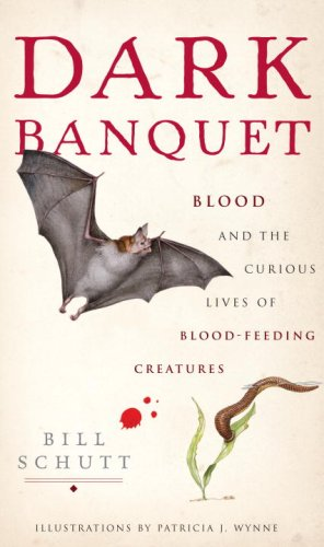 Book: Dark Banquet - Blood and the Curious Lives of Blood-Feeding Creatures by Bill Schutt