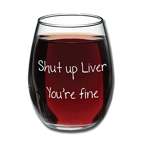 Shut Up Liver Youre Fine - Funny Stemless Wine Glass 15oz - Wedding Wine Gift - Unique Gift for Mom, Her - Bachelorette Parties - Perfect Birthday Gift for Women - Gift for Wine Lover