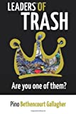 LEADERS of TRASH: Are You One of Them?, Pino Bethencourt Gallagher, 149285302X