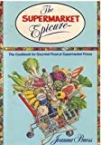 The Supermarket Epicure: The Cookbook For Gourmet Food At Supermarket Prices 1st (first) edition by Pruess, Joanna published by Quill (William Morr