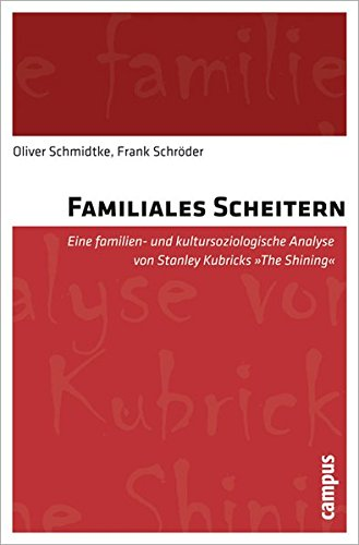 familiales-scheitern-eine-familien-und-kultursoziologische-analyse-von-stanley-kubricks-the-shining