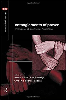 Book Entanglements of Power: Geographies of Domination/Resistance: Geographies of Domination and Resistance (Critical Geographies)