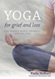 Yoga for Grief and Loss: Poses, Meditation, Devotion, Self-Reflection, Selfless Acts, Ritual