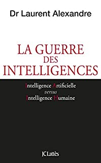 La guerre des intelligences : comment l'intelligence artificielle va révolutionner l'éducation, Alexandre, Laurent