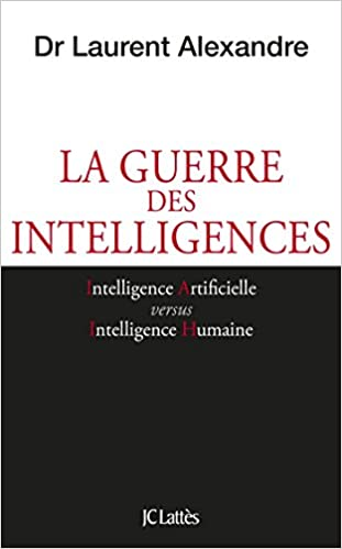 La guerre des intelligences (2017) - Laurent Alexandre