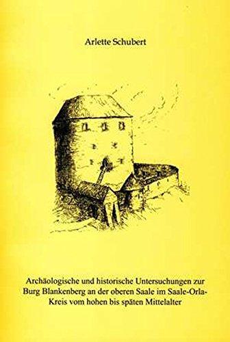 Archäologische und historische Untersuchungen zur Burg Blankenberg an der oberen Saale im Saale-Orla-Kreis vom hohen bis späten Mittelalter (Jenaer Schriften zur Vor- und Frühgeschichte)
