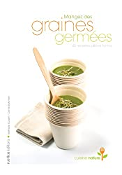 Mangez des graines germées : 40 recettes pleine forme