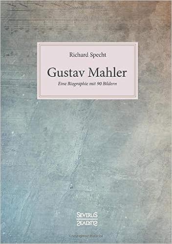Eine Biographie mit 90 Bildern Gustav Mahler