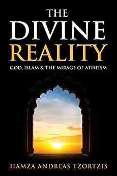 The Divine Reality: God, Islam & the Mirage of Atheism by [Tzortzis, Hamza Andreas]
