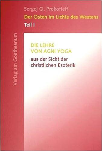 Der Osten im Lichte des Westens 1: Die Lehre von Agni Yoga ...