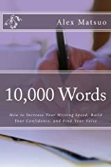 10,000 Words: How to Increase Your Writing Speed, Build Your Confidence, and Find Your Voice Paperback