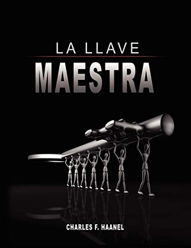 La Llave Maestra / The Master Key System by Charles F. Haanel (Spanish Edition) ()