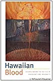 Hawaiian Blood : Colonialism and the Politics of Sovereignty and Indigeneity, Kauanui, J. Kehaulani, 0822340585